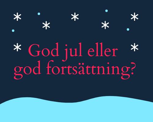 God jul eller god fortsättning?